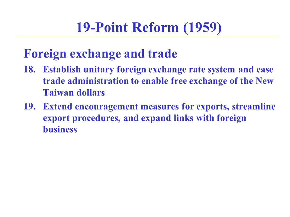 19-Point Reform (1959) Foreign exchange and trade 18.Establish unitary foreign exchange rate system and ease trade administration to enable free excha