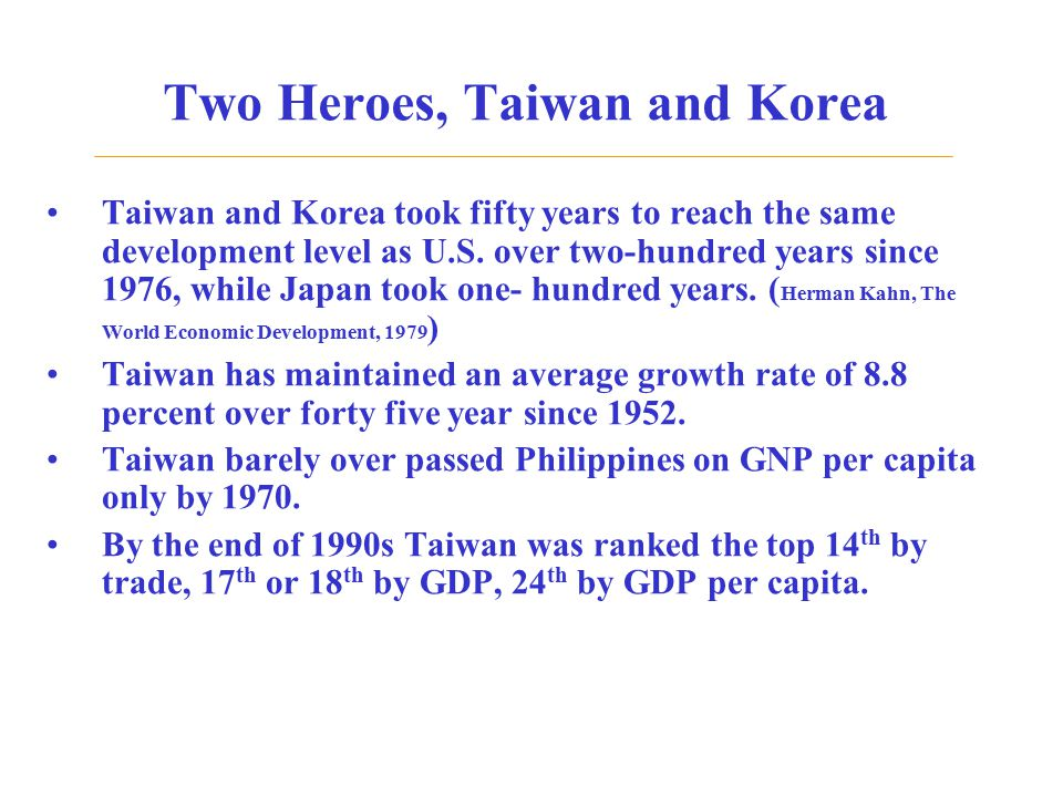 Two Heroes, Taiwan and Korea Taiwan and Korea took fifty years to reach the same development level as U.S. over two-hundred years since 1976, while Ja