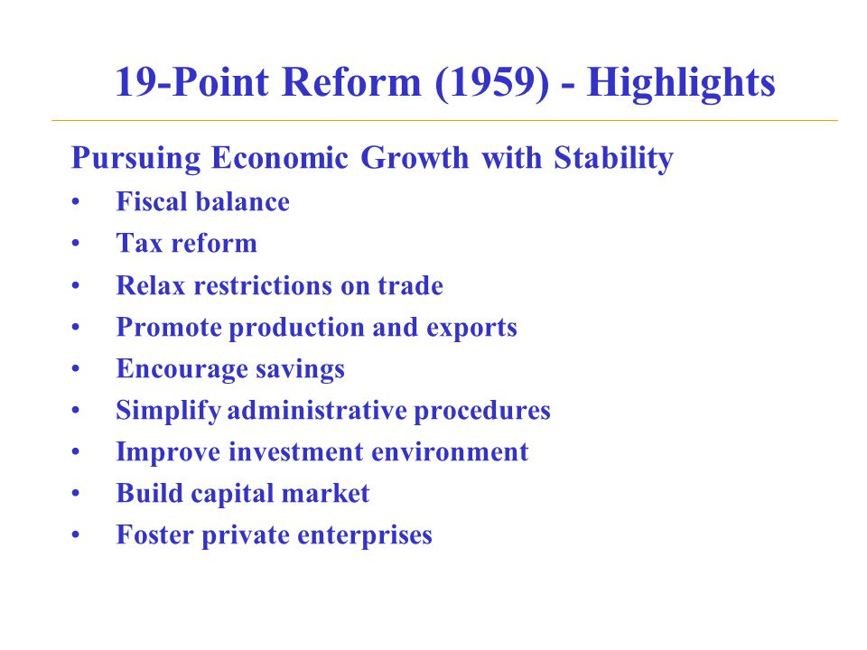 19-Point Reform (1959) - Highlights Pursuing Economic Growth with Stability Fiscal balance Tax reform Relax restrictions on trade Promote production a