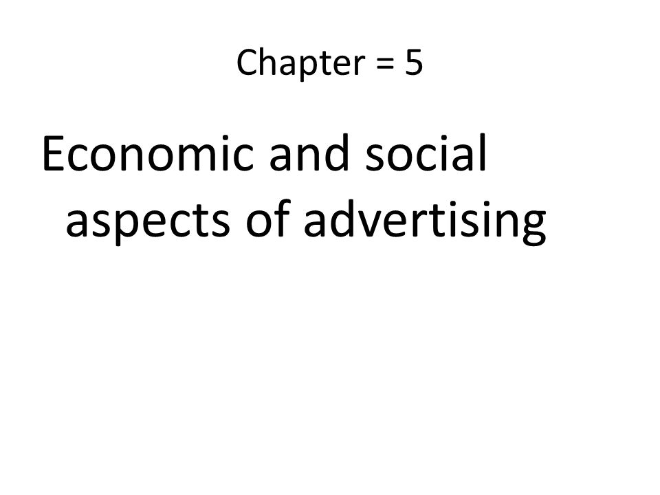 Chapter = 5 Economic and social aspects of advertising