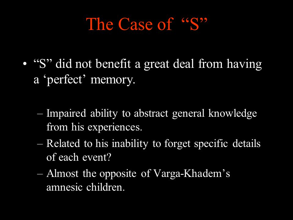 The Case of S S did not benefit a great deal from having a 'perfect' memory.