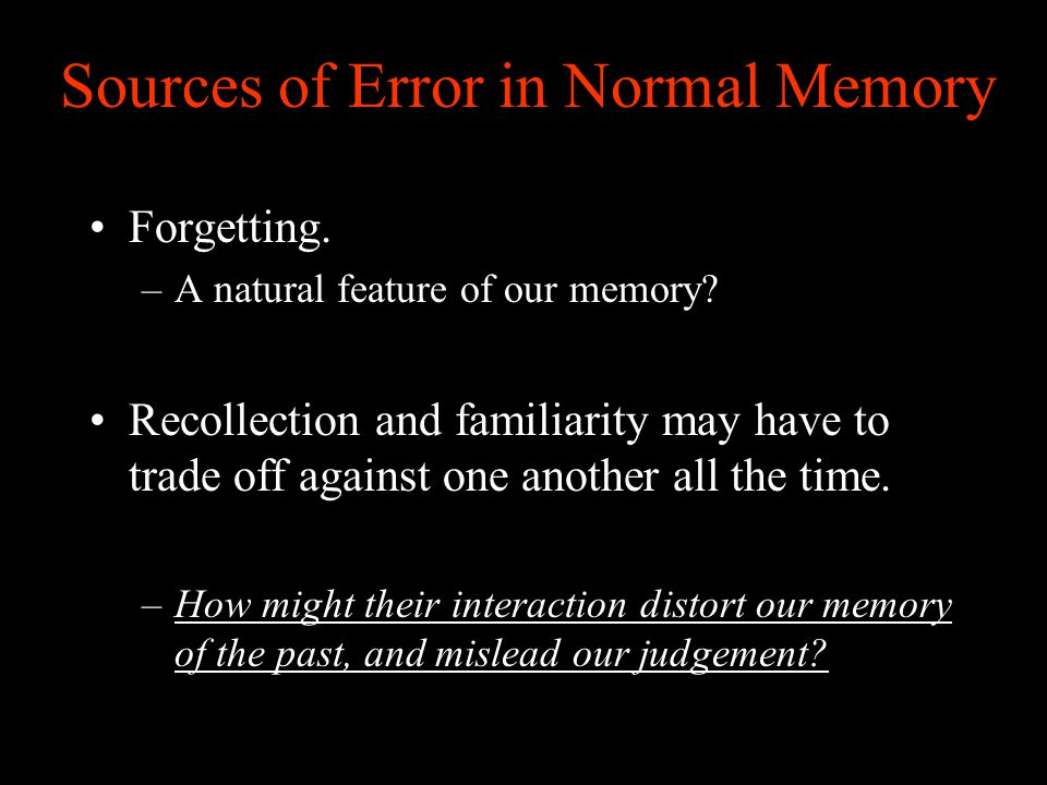 Sources of Error in Normal Memory Forgetting. –A natural feature of our memory.