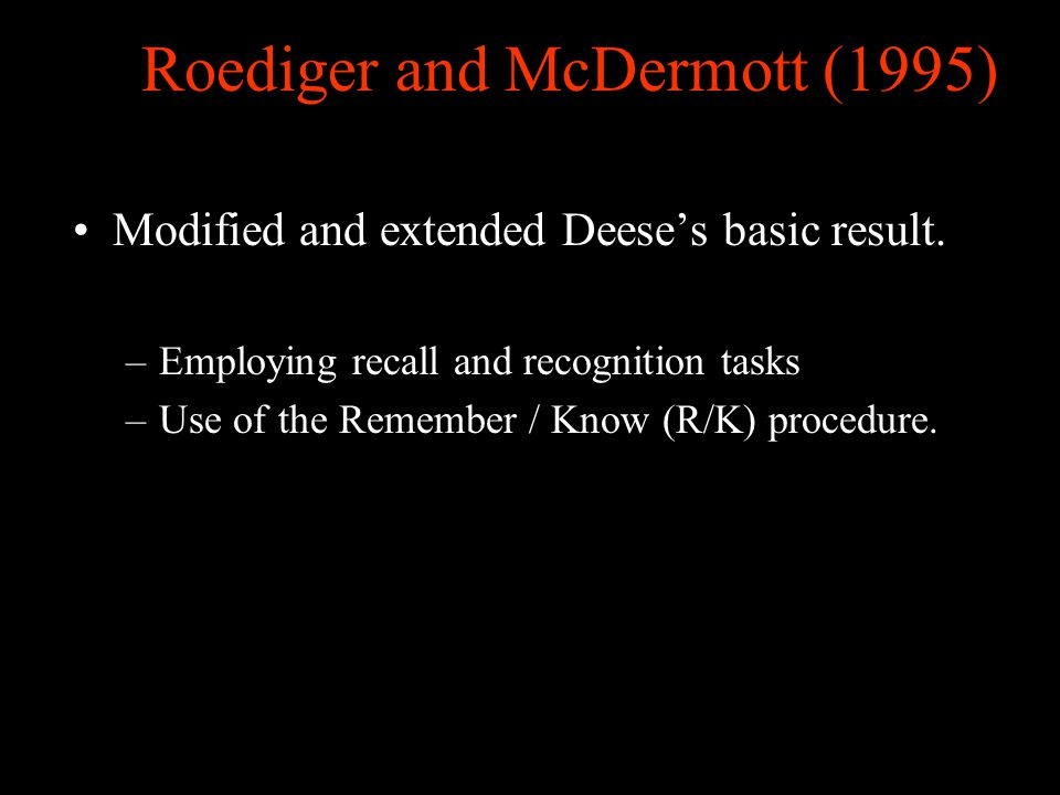 Roediger and McDermott (1995) Modified and extended Deese's basic result.