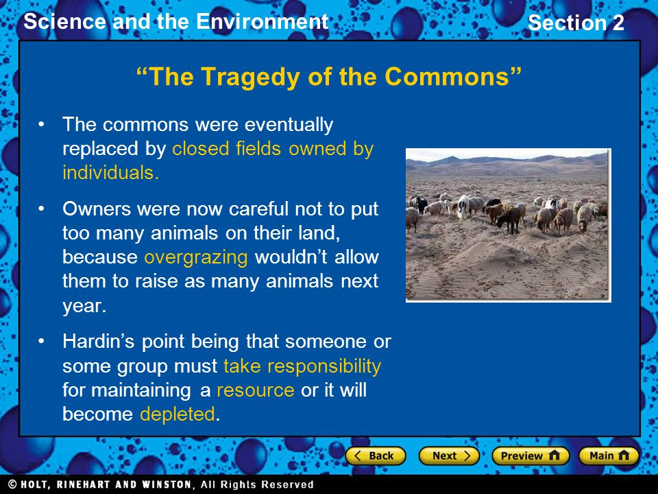 Science and the Environment Section 2 The Tragedy of the Commons Hardin's point can be applied to our modern commons, natural resources.