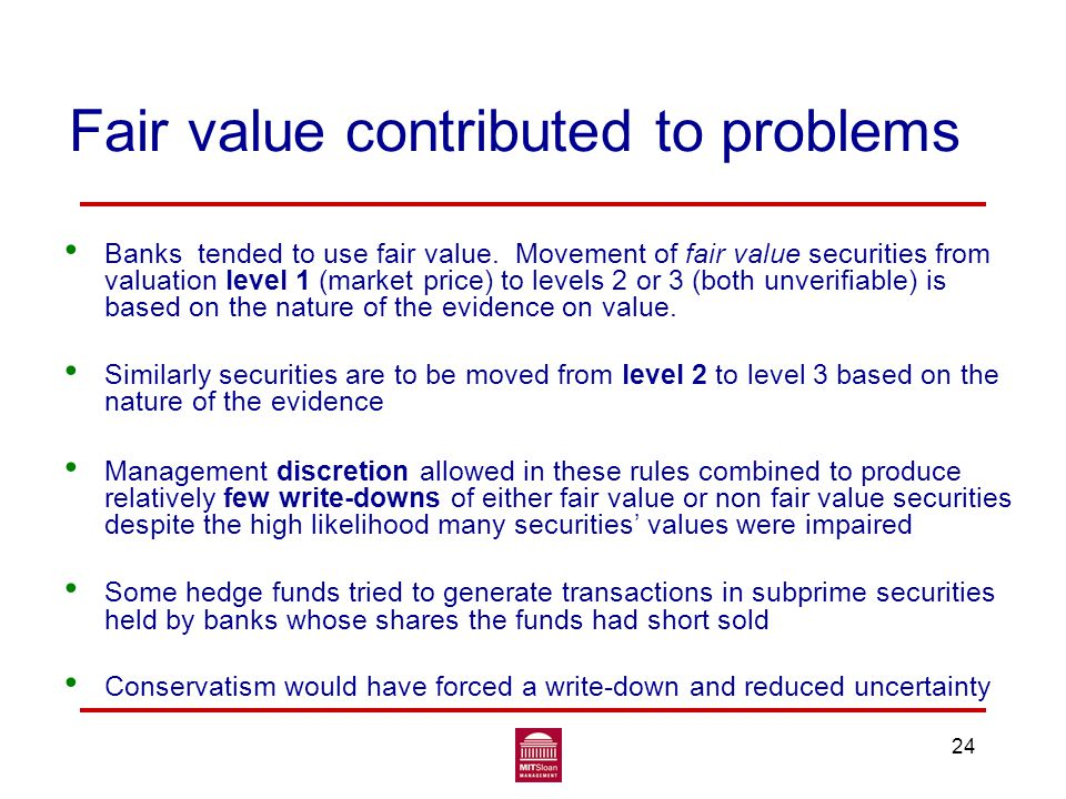 Fair value contributed to problems Banks tended to use fair value.