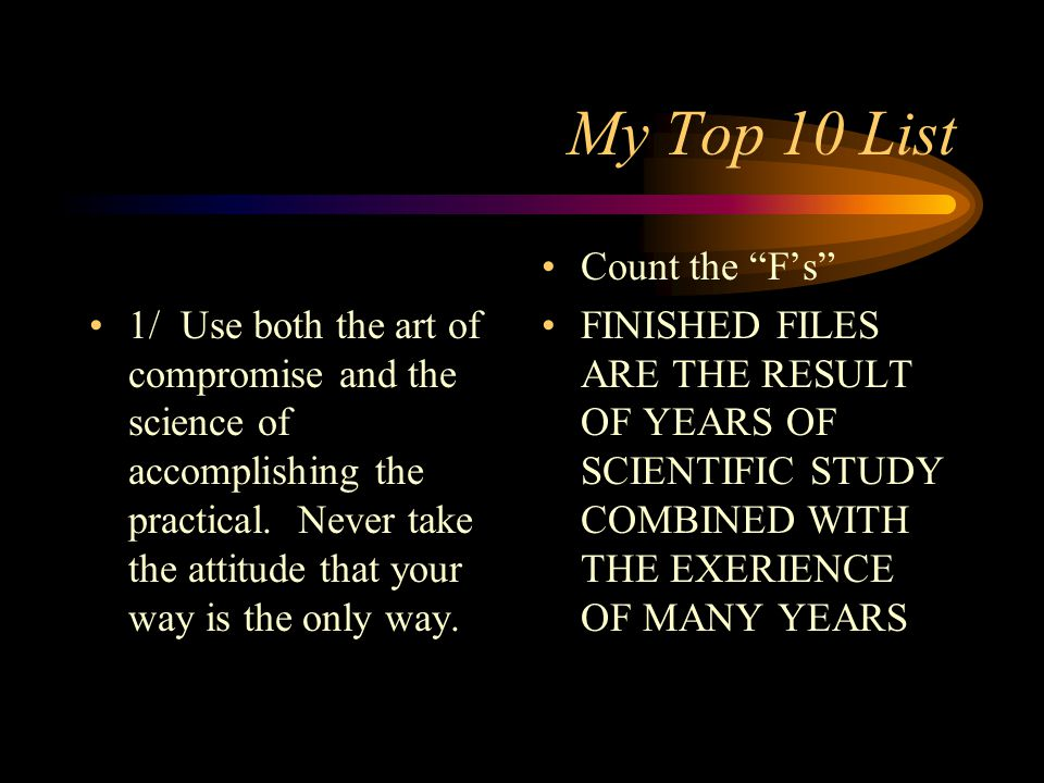 My Top 10 List 1/ Use both the art of compromise and the science of accomplishing the practical. Never take the attitude that your way is the only way