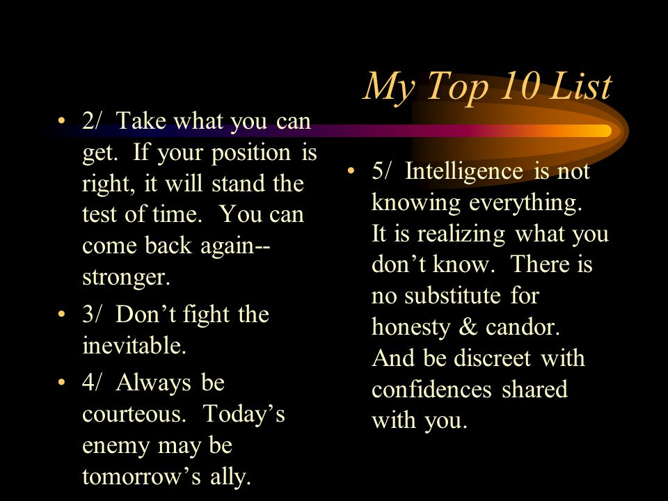 My Top 10 List 2/ Take what you can get. If your position is right, it will stand the test of time.