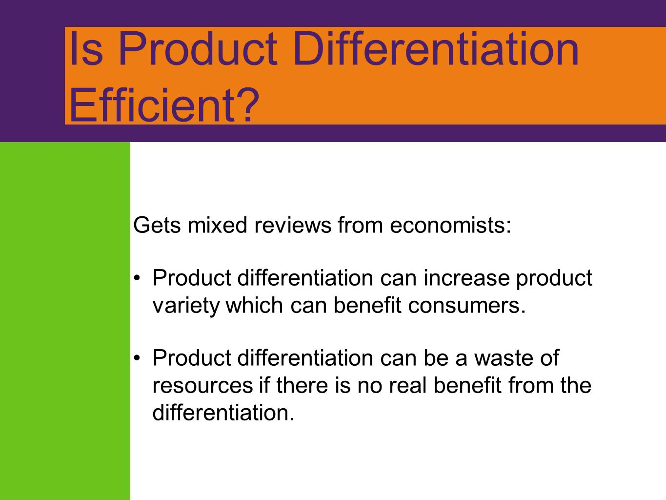 Is Product Differentiation Efficient? Gets mixed reviews from economists: Product differentiation can increase product variety which can benefit consu