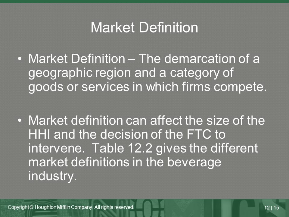 12   15 Copyright © Houghton Mifflin Company. All rights reserved. Market Definition Market Definition – The demarcation of a geographic region and a