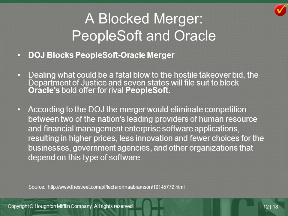 12   18 Copyright © Houghton Mifflin Company. All rights reserved. A Blocked Merger: PeopleSoft and Oracle DOJ Blocks PeopleSoft-Oracle Merger Dealing