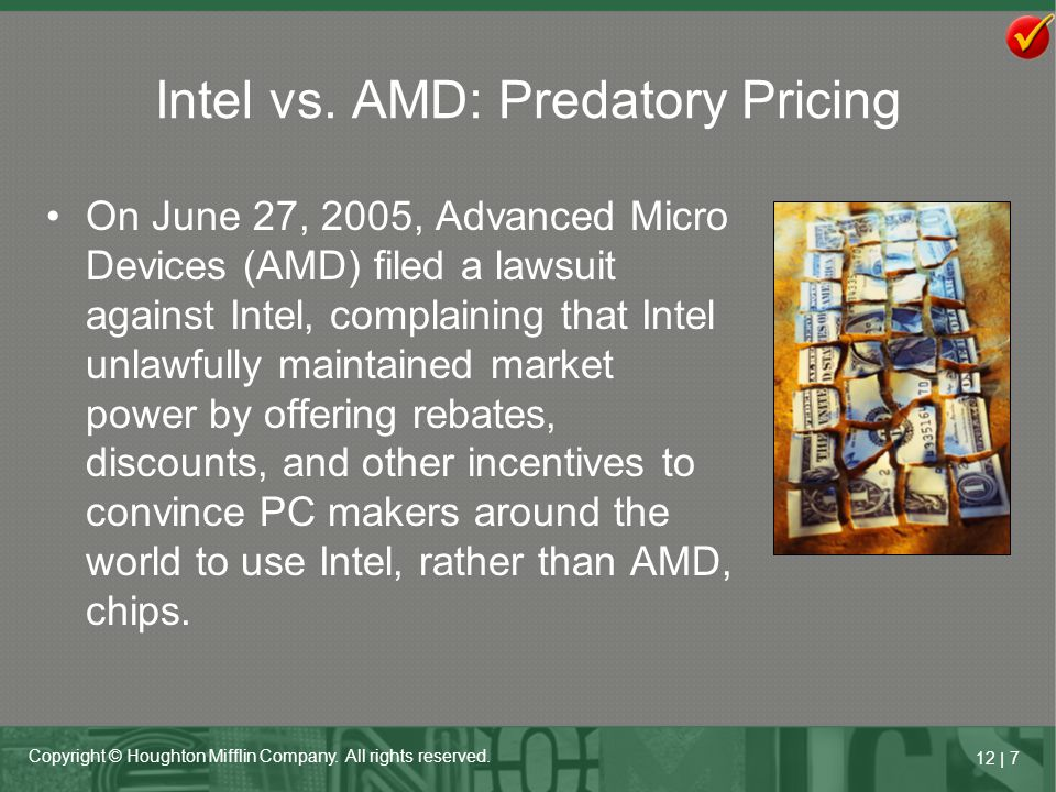 12   7 Copyright © Houghton Mifflin Company. All rights reserved. Intel vs. AMD: Predatory Pricing On June 27, 2005, Advanced Micro Devices (AMD) file