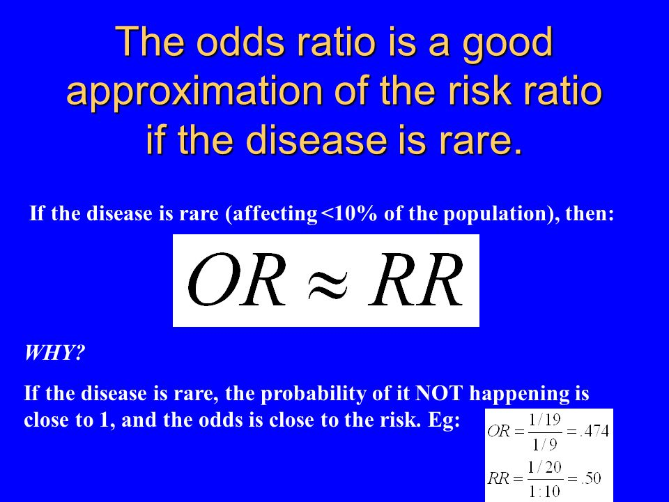 The odds ratio is a good approximation of the risk ratio if the disease is rare.
