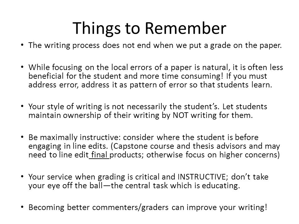 Things to Remember The writing process does not end when we put a grade on the paper.
