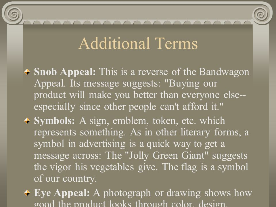 Additional Terms Snob Appeal: This is a reverse of the Bandwagon Appeal.