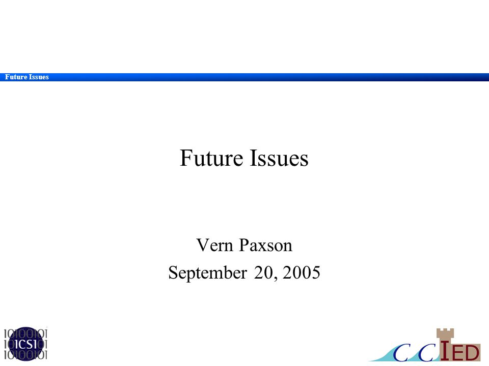 Future Issues Vern Paxson September 20, 2005