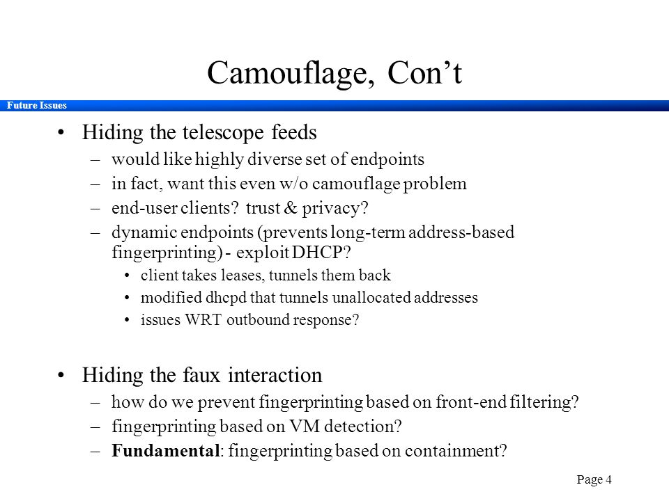 Future Issues Page 4 Camouflage, Con't Hiding the telescope feeds –would like highly diverse set of endpoints –in fact, want this even w/o camouflage