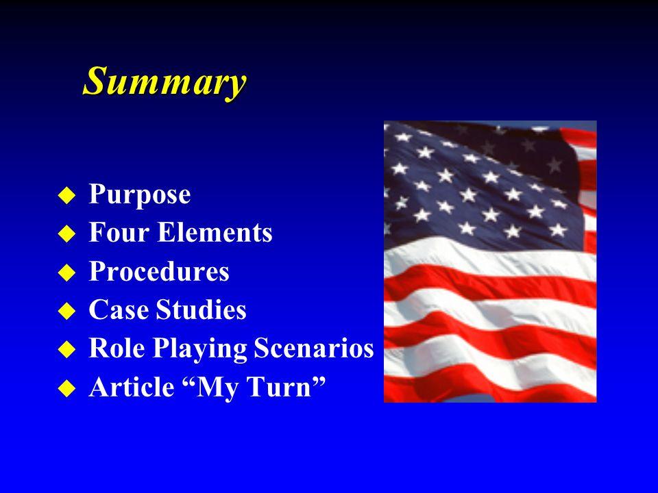 "u Purpose u Four Elements u Procedures u Case Studies u Role Playing Scenarios u Article ""My Turn"" Summary"