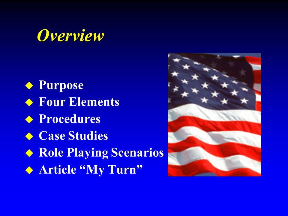 u Purpose u Four Elements u Procedures u Case Studies u Role Playing Scenarios u Article My Turn Overview