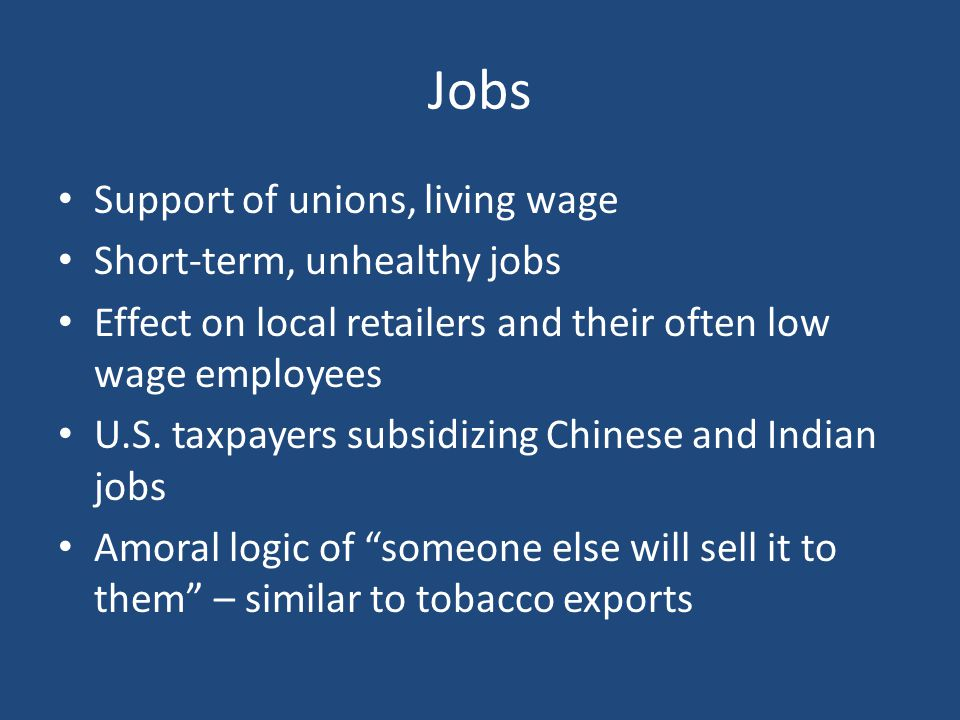 Jobs Support of unions, living wage Short-term, unhealthy jobs Effect on local retailers and their often low wage employees U.S.