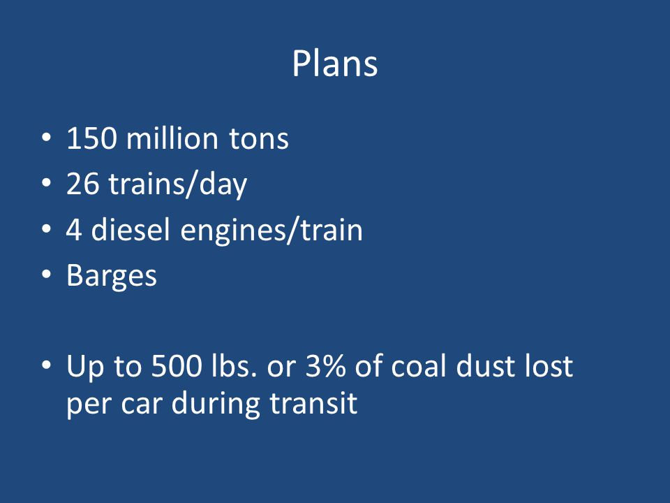 Plans 150 million tons 26 trains/day 4 diesel engines/train Barges Up to 500 lbs.