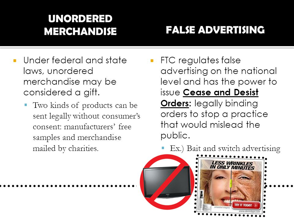 UNORDERED MERCHANDISE  Under federal and state laws, unordered merchandise may be considered a gift.