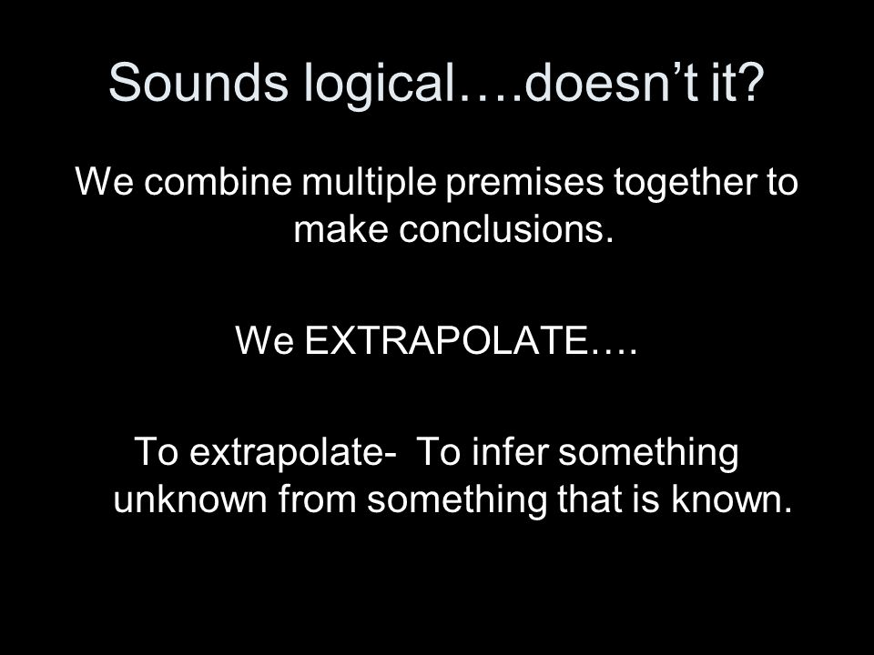 Sounds logical….doesn't it. We combine multiple premises together to make conclusions.