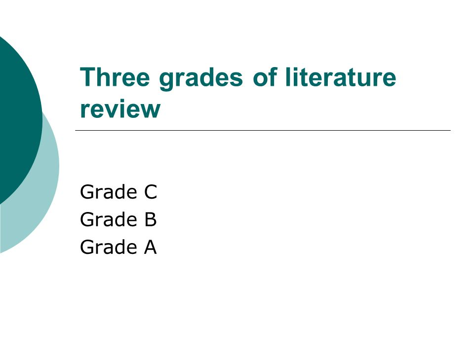 Three grades of literature review Grade C Grade B Grade A
