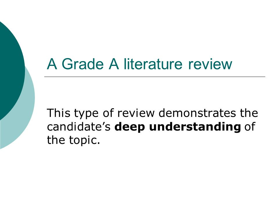 A Grade A literature review This type of review demonstrates the candidate's deep understanding of the topic.