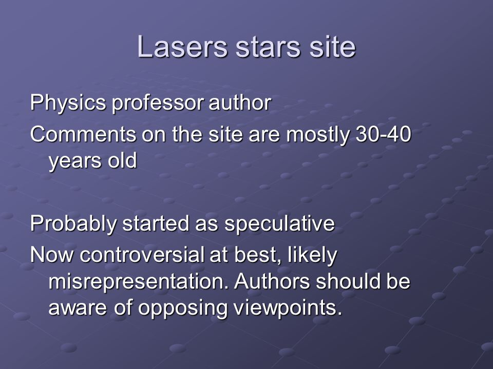 Lasers stars site Physics professor author Comments on the site are mostly 30-40 years old Probably started as speculative Now controversial at best, likely misrepresentation.