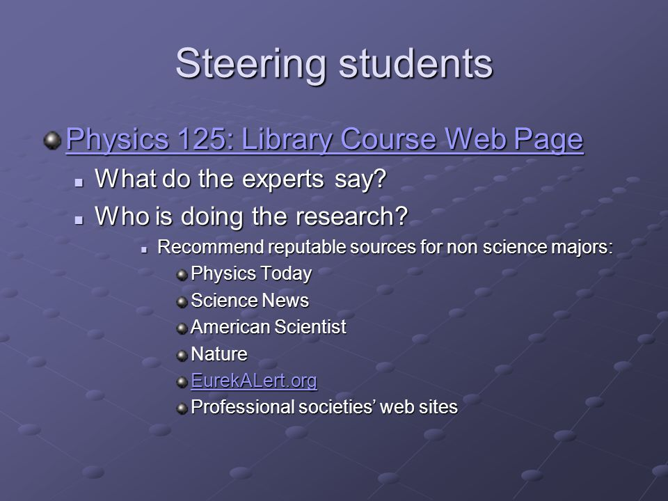 Steering students Physics 125: Library Course Web Page Physics 125: Library Course Web Page What do the experts say.
