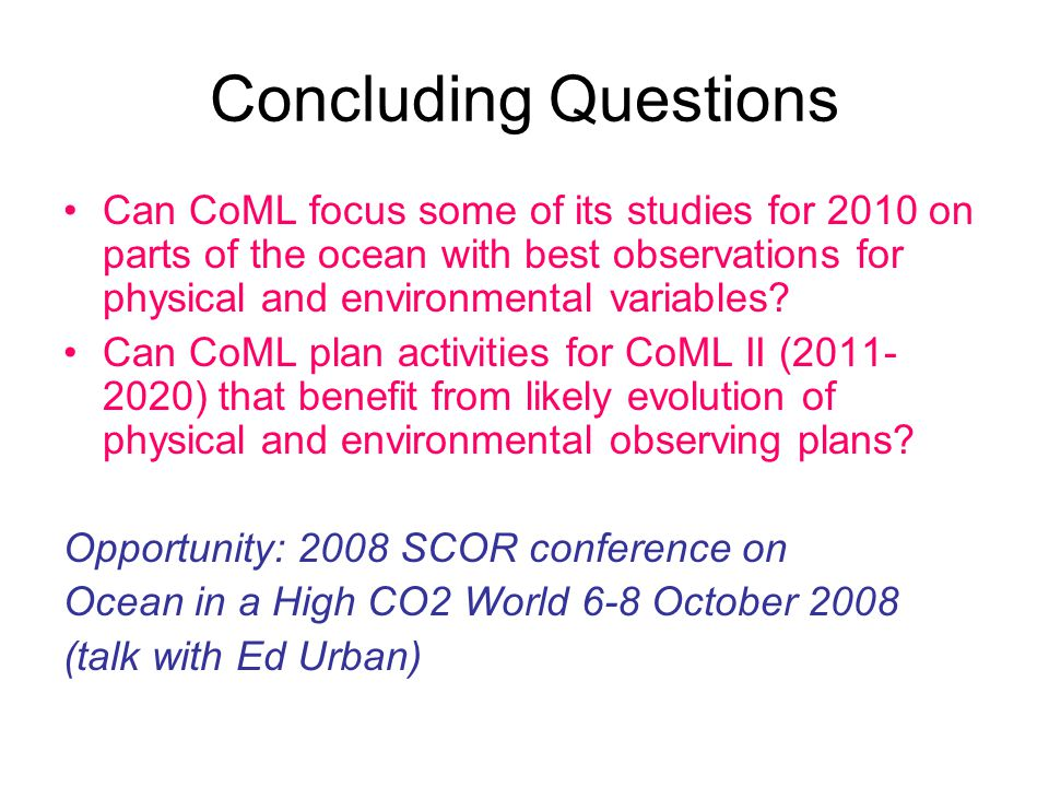 Concluding Questions Can CoML focus some of its studies for 2010 on parts of the ocean with best observations for physical and environmental variables.