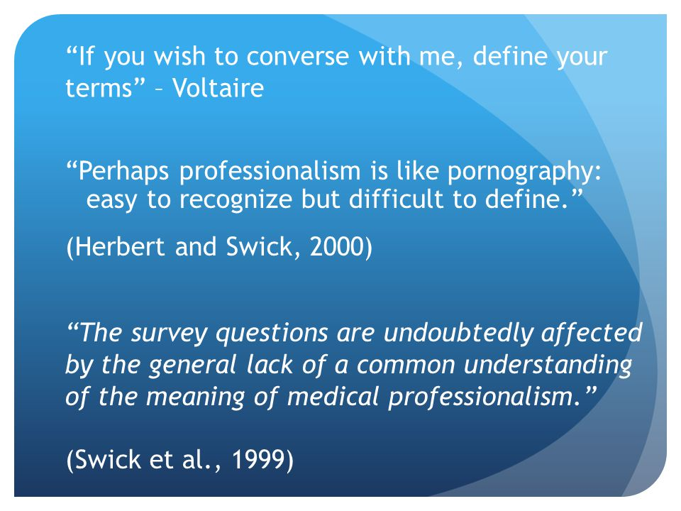 """""""If you wish to converse with me, define your terms"""" – Voltaire """"Perhaps professionalism is like pornography: easy to recognize but difficult to defin"""