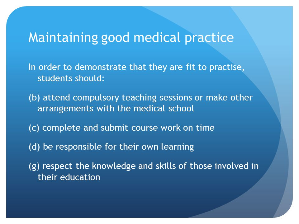 Maintaining good medical practice In order to demonstrate that they are fit to practise, students should: (b) attend compulsory teaching sessions or m