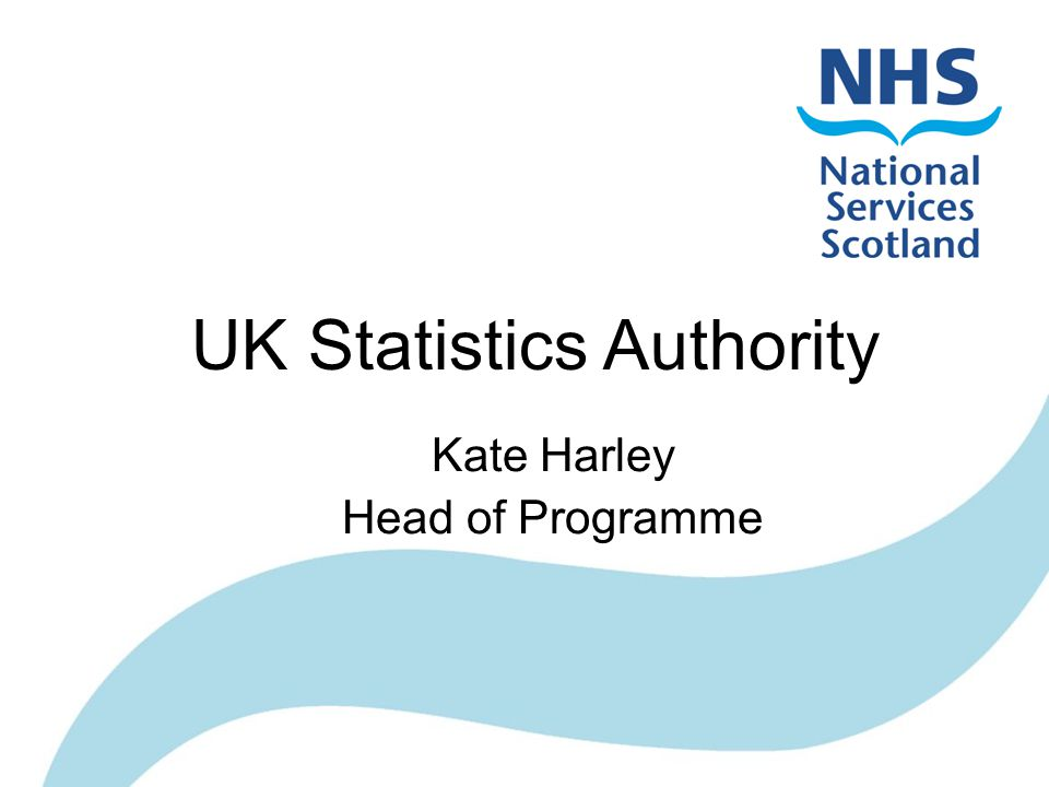 UK Statistics Authority Kate Harley Head of Programme