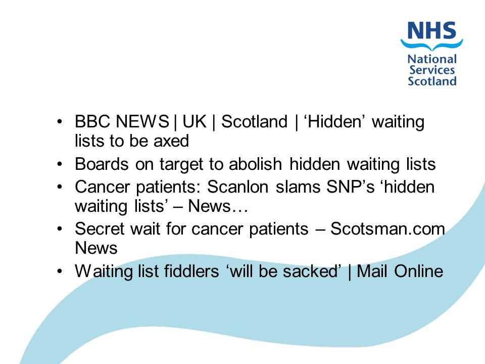 BBC NEWS | UK | Scotland | 'Hidden' waiting lists to be axed Boards on target to abolish hidden waiting lists Cancer patients: Scanlon slams SNP's 'hidden waiting lists' – News… Secret wait for cancer patients – Scotsman.com News Waiting list fiddlers 'will be sacked' | Mail Online