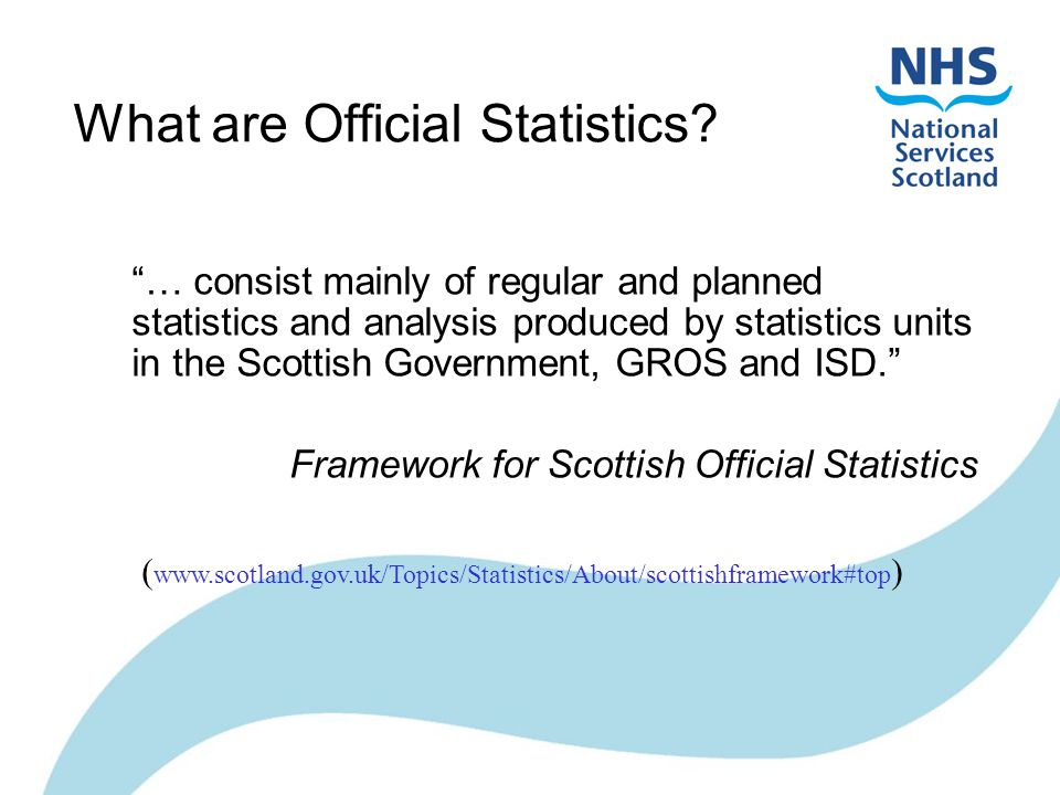 Official Statistics National Statistics are a subset of Official Statistics which comply with the Code of Practice IncludesExcludes National statistics releases New and emerging statistics Compendia of published National Statistics Further breakdown of published National Statistics Information Requests Parliamentary Questions Freedom Of Information Act Management information / analysis Policy development & monitoring Research
