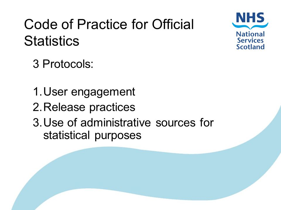 Code of Practice for Official Statistics 3 Protocols: 1.User engagement 2.Release practices 3.Use of administrative sources for statistical purposes