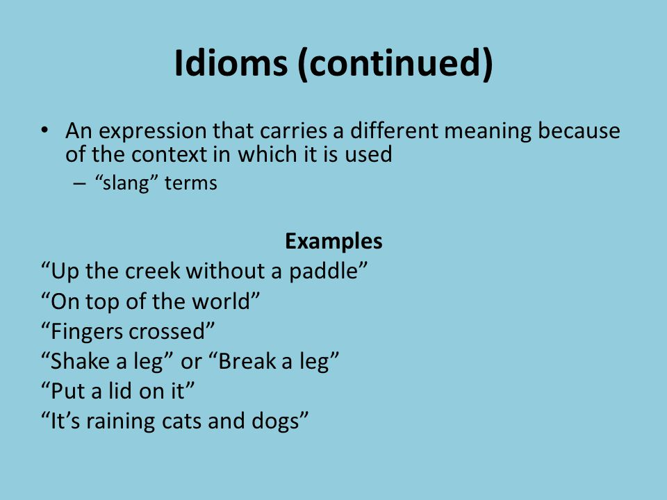 Idioms An idiom or idiomatic expression refers to a construction of words or expression different from the ordinary meaning of the words.