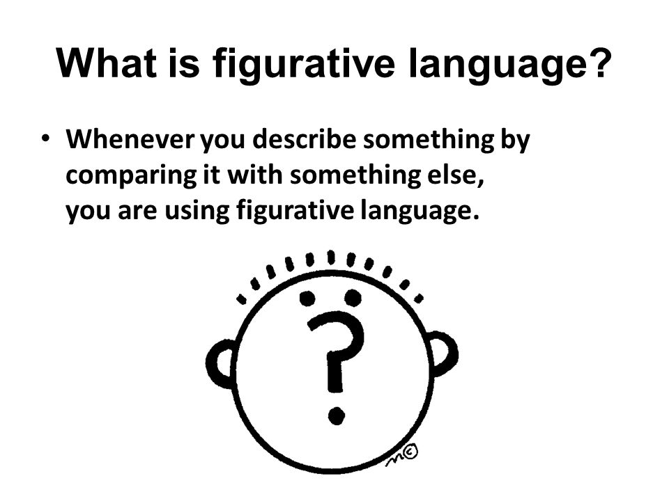 The opposite of literal language is figurative language.
