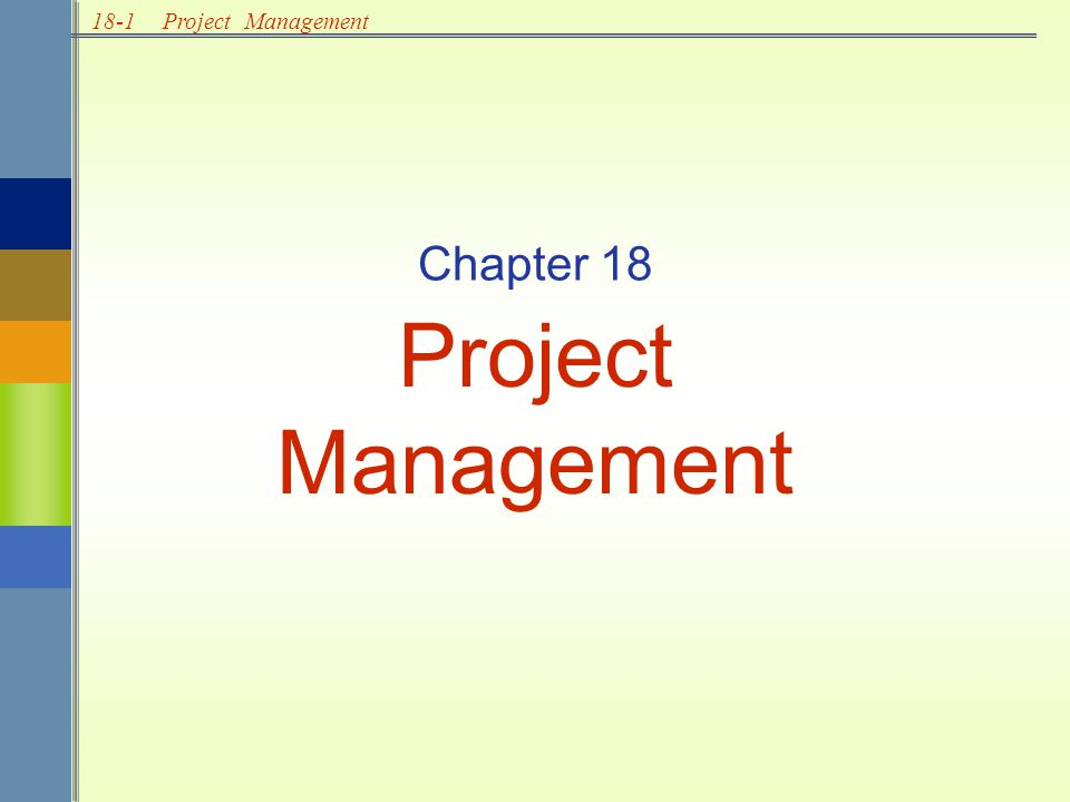18-1Project Management Chapter 18 Project Management