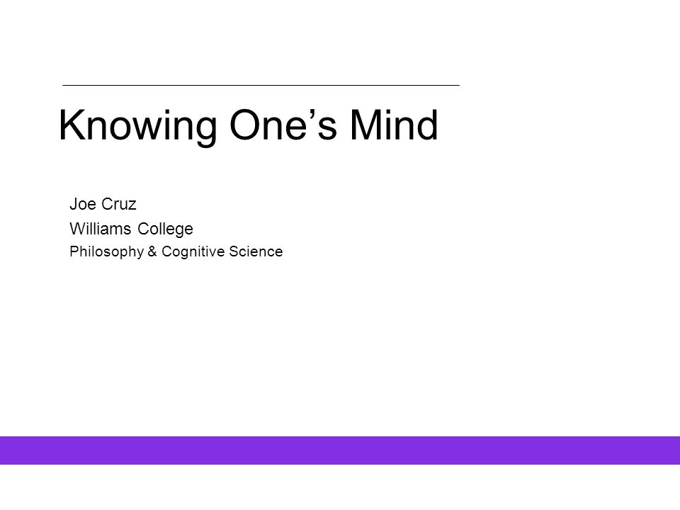 Knowing One's Mind Joe Cruz Williams College Philosophy & Cognitive Science