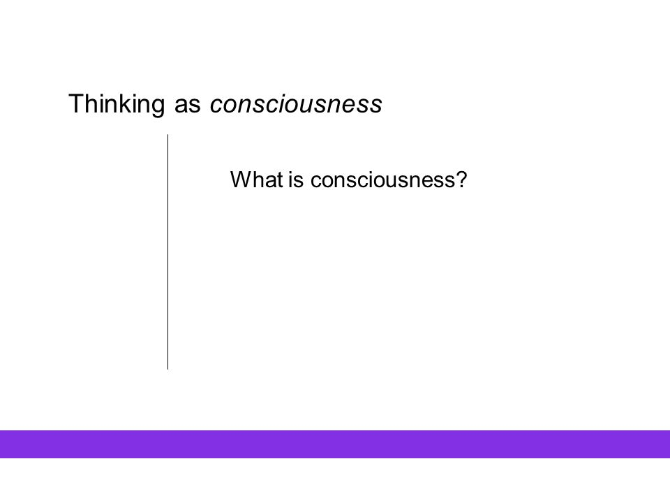 Thinking as consciousness What is consciousness?