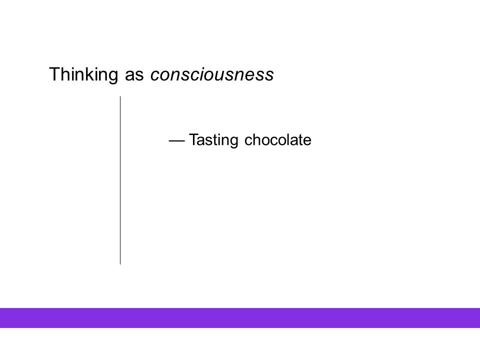 Thinking as consciousness — Tasting chocolate
