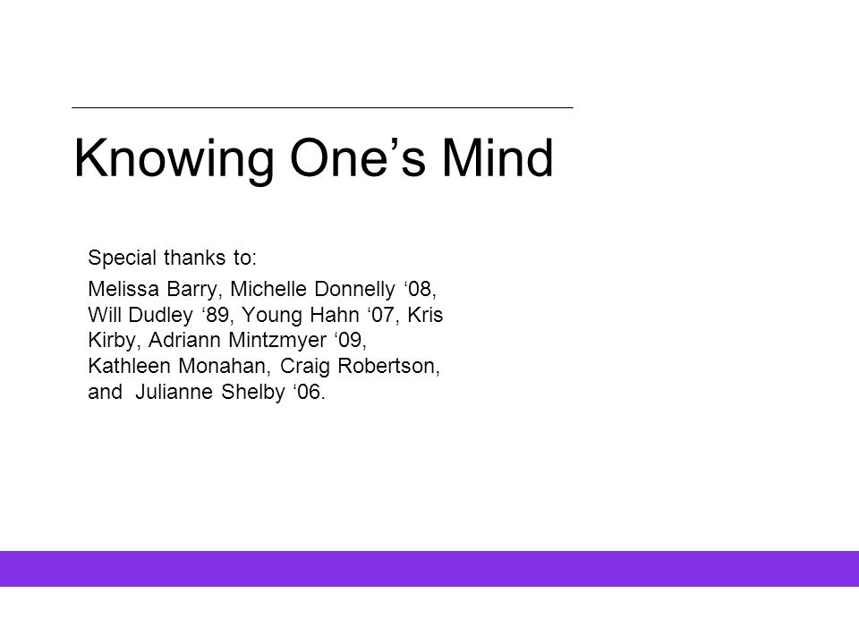 Knowing One's Mind Special thanks to: Melissa Barry, Michelle Donnelly '08, Will Dudley '89, Young Hahn '07, Kris Kirby, Adriann Mintzmyer '09, Kathle