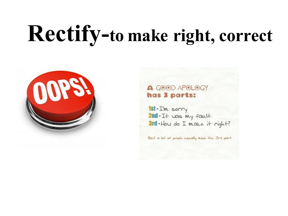 Rectify- to make right, correct