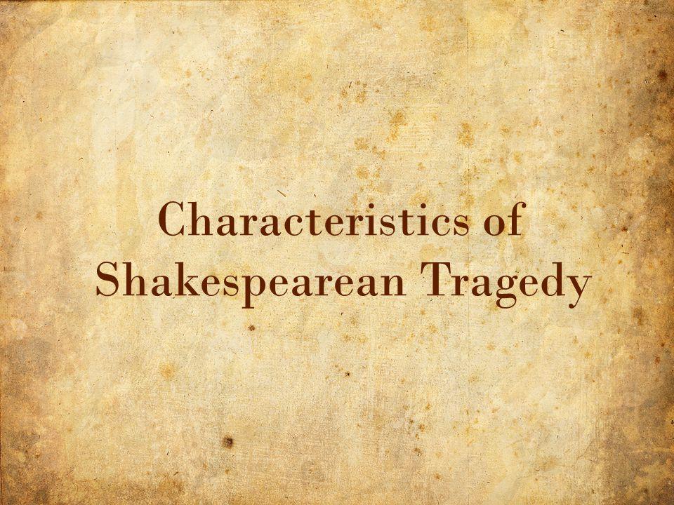 11 5/3/2015 Characteristics of Shakespearean Tragedy