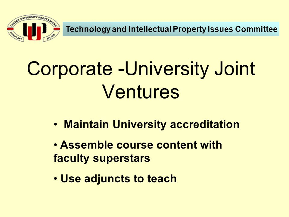 Maintain University accreditation Assemble course content with faculty superstars Use adjuncts to teach Corporate -University Joint Ventures Technology and Intellectual Property Issues Committee