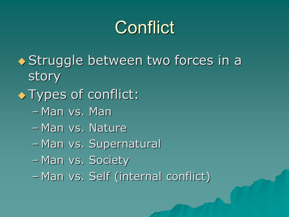 Conflict  Struggle between two forces in a story  Types of conflict: –Man vs.