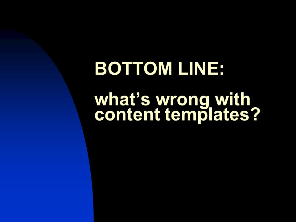 BOTTOM LINE: what's wrong with content templates