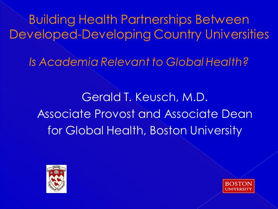 Gerald T. Keusch, M.D. Associate Provost and Associate Dean for Global Health, Boston University